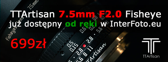 TTArtisan 7.5mm F2.0 jest już dostępny od ręki!